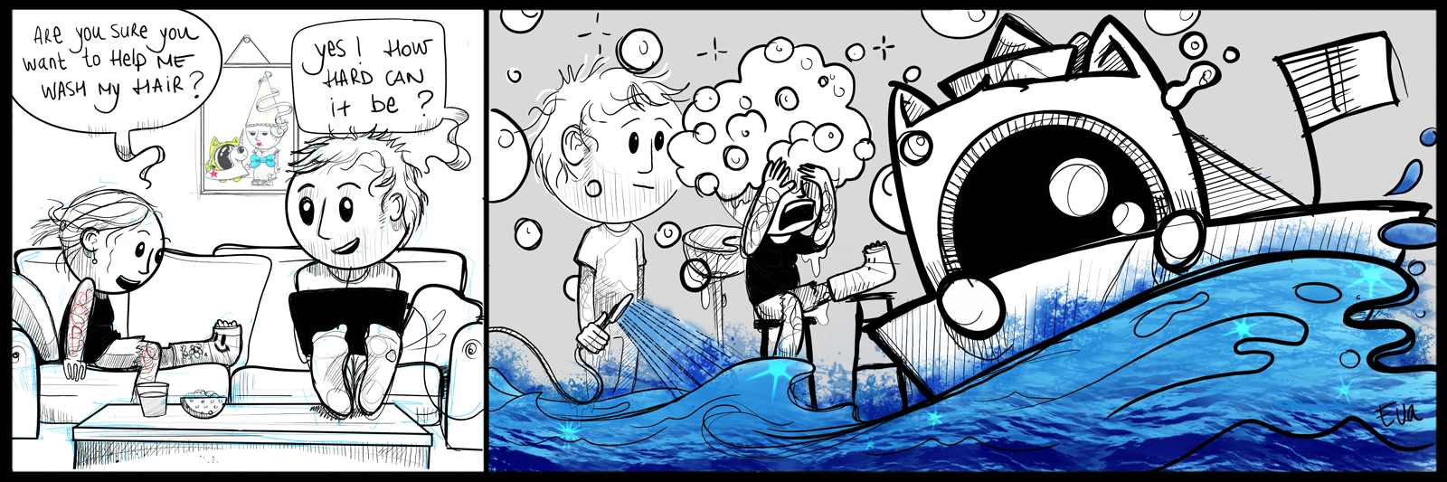 a comic where Eva asks Swentel if he wants to wash her hair to wich he replies, how hard can it be? in the next frame, all is chaos, water everywhere, soap in Eva's eyes and Frank is floating in a paper boat on the waves